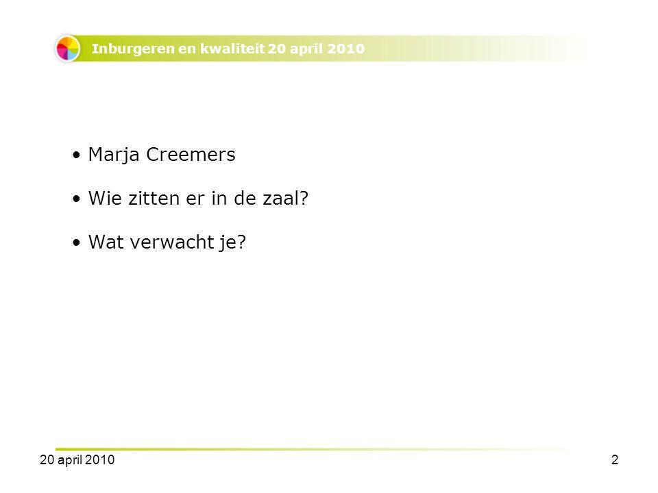 Inburgeren en kwaliteit 20 april 2010 Marja Creemers Wie zitten er in de zaal.