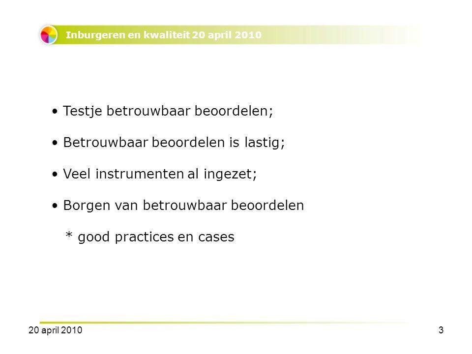 Inburgeren en kwaliteit 20 april 2010 Testje betrouwbaar beoordelen; Betrouwbaar beoordelen is lastig; Veel instrumenten al ingezet; Borgen van betrouwbaar beoordelen * good practices en cases 20 april 20103