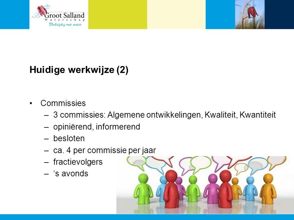 Huidige werkwijze (2) Commissies –3 commissies: Algemene ontwikkelingen, Kwaliteit, Kwantiteit –opiniërend, informerend –besloten –ca.