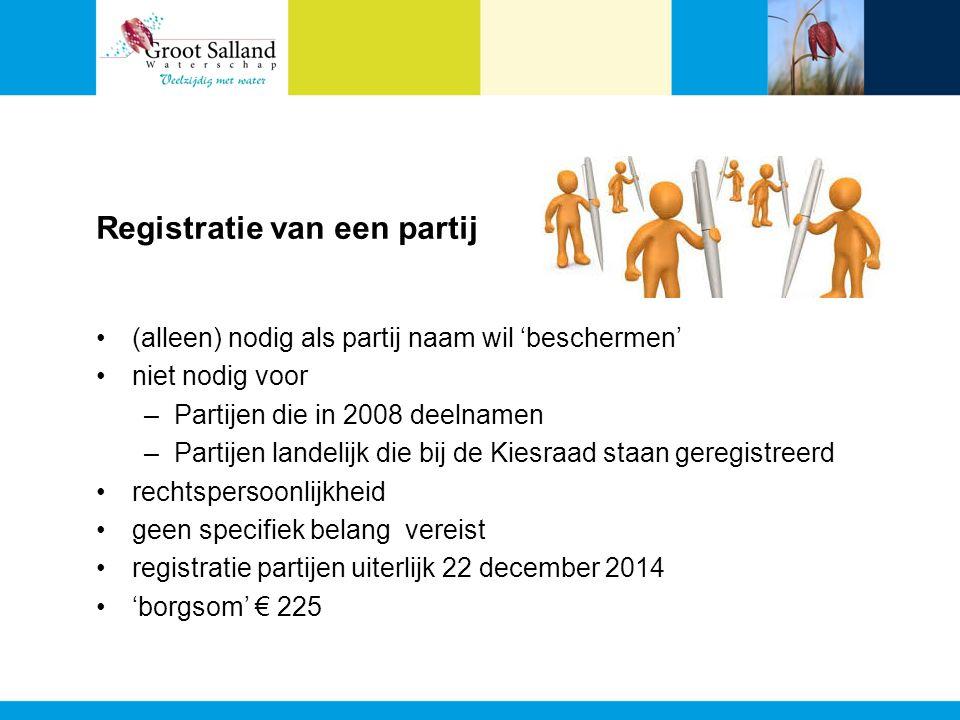 Registratie van een partij (alleen) nodig als partij naam wil 'beschermen' niet nodig voor –Partijen die in 2008 deelnamen –Partijen landelijk die bij de Kiesraad staan geregistreerd rechtspersoonlijkheid geen specifiek belang vereist registratie partijen uiterlijk 22 december 2014 'borgsom' € 225