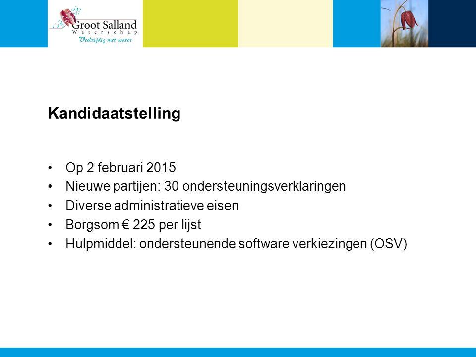 Kandidaatstelling Op 2 februari 2015 Nieuwe partijen: 30 ondersteuningsverklaringen Diverse administratieve eisen Borgsom € 225 per lijst Hulpmiddel: ondersteunende software verkiezingen (OSV)