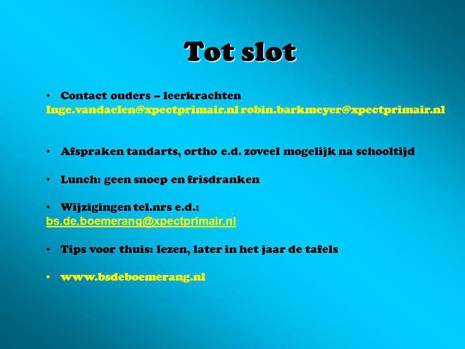 Tot slot Contact ouders – leerkrachten Inge.vandaelen@xpectprimair.nl robin.barkmeyer@xpectprimair.nl Afspraken tandarts, ortho e.d.
