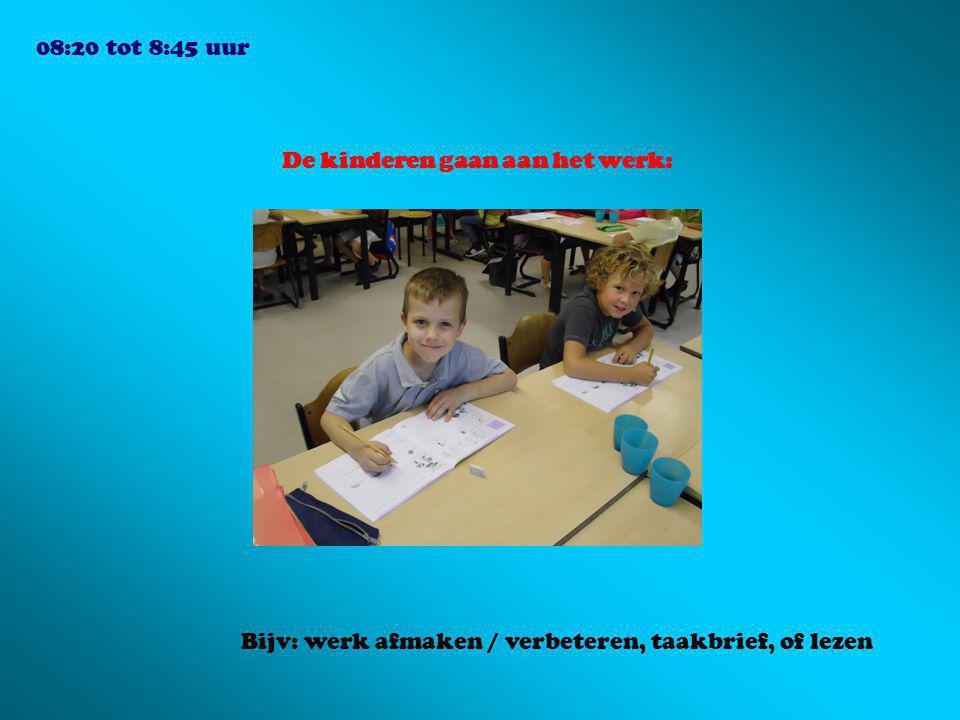 08:20 tot 8:45 uur De kinderen gaan aan het werk: Bijv: werk afmaken / verbeteren, taakbrief, of lezen