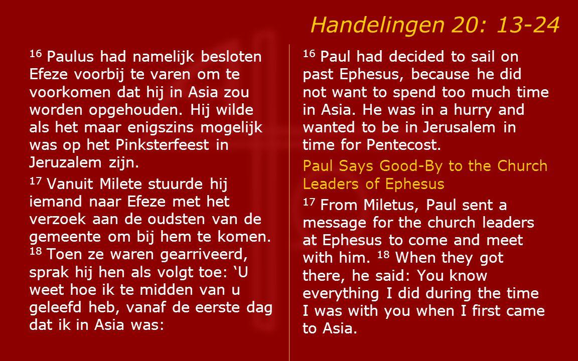 Handelingen 20: 13-24 16 Paulus had namelijk besloten Efeze voorbij te varen om te voorkomen dat hij in Asia zou worden opgehouden.