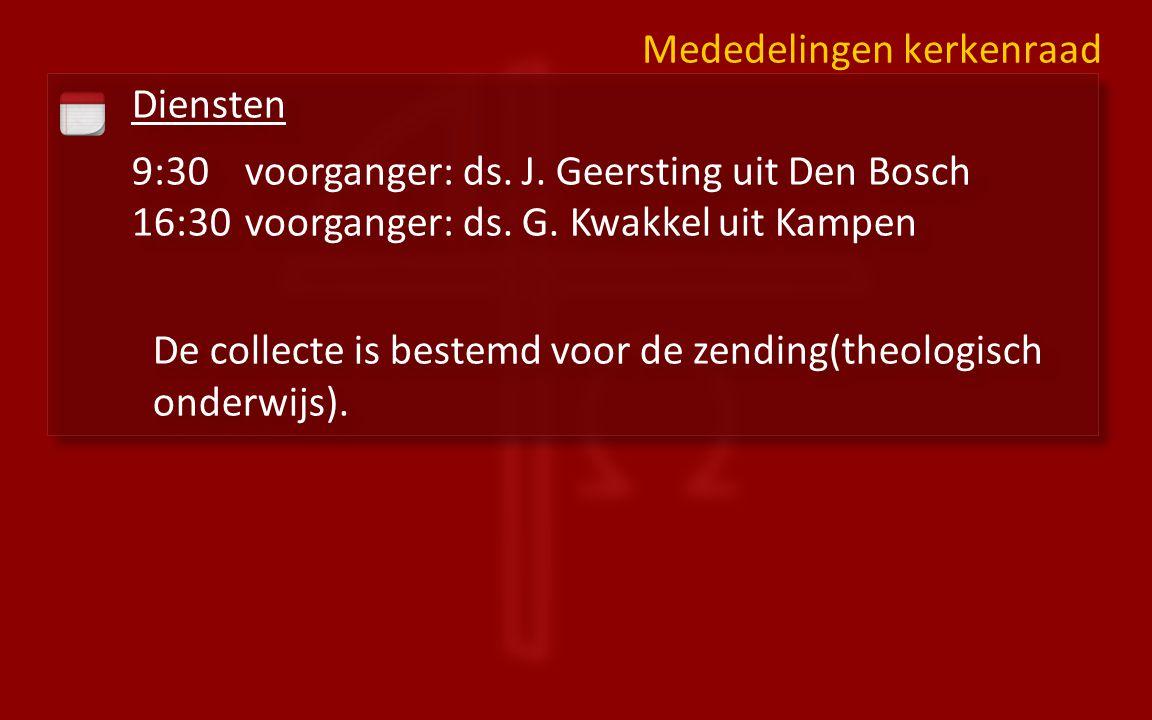 Diensten 9:30voorganger: ds. J. Geersting uit Den Bosch 16:30 voorganger: ds.