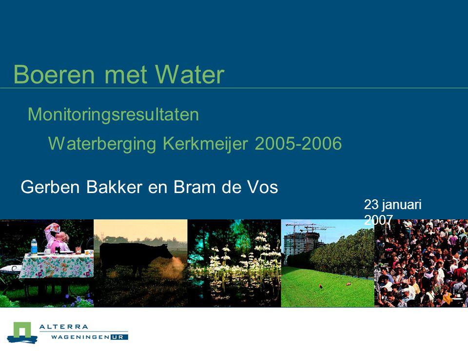 Boeren met Water Monitoringsresultaten Waterberging Kerkmeijer 2005-2006 Gerben Bakker en Bram de Vos 23 januari 2007