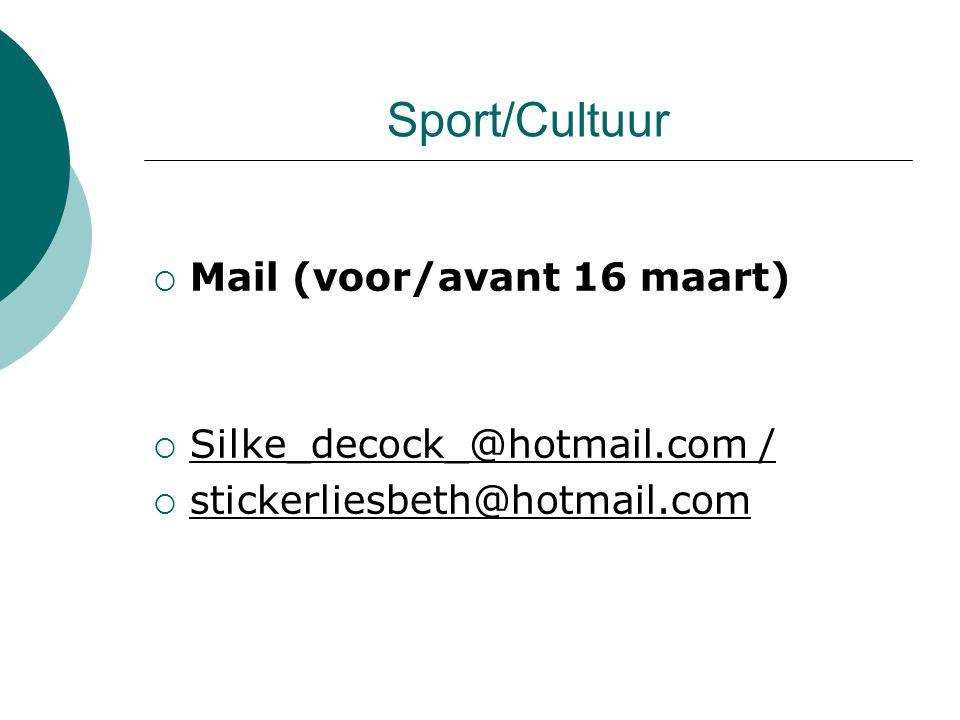Sport/Cultuur  Mail (voor/avant 16 maart)  Silke_decock_@hotmail.com /  stickerliesbeth@hotmail.com