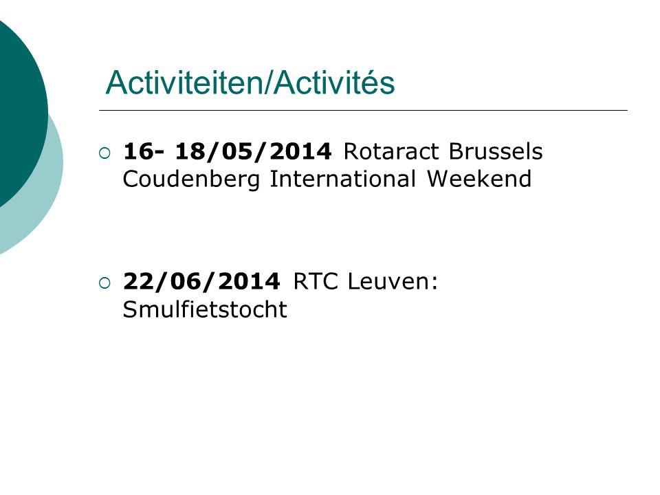 Activiteiten/Activités  16- 18/05/2014 Rotaract Brussels Coudenberg International Weekend  22/06/2014 RTC Leuven: Smulfietstocht