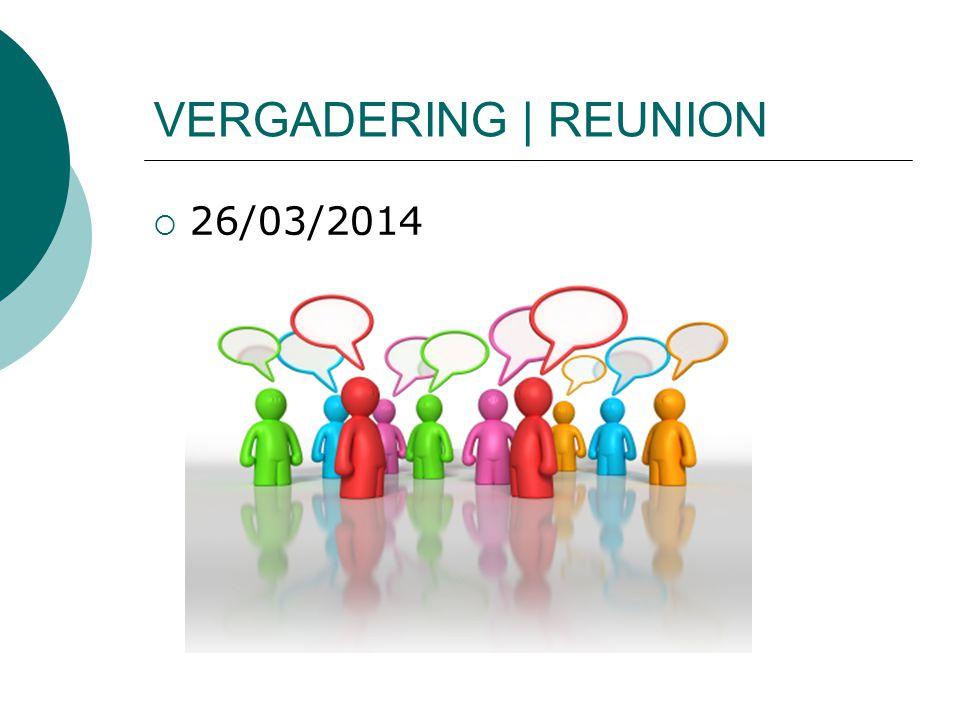 VERGADERING | REUNION  26/03/2014