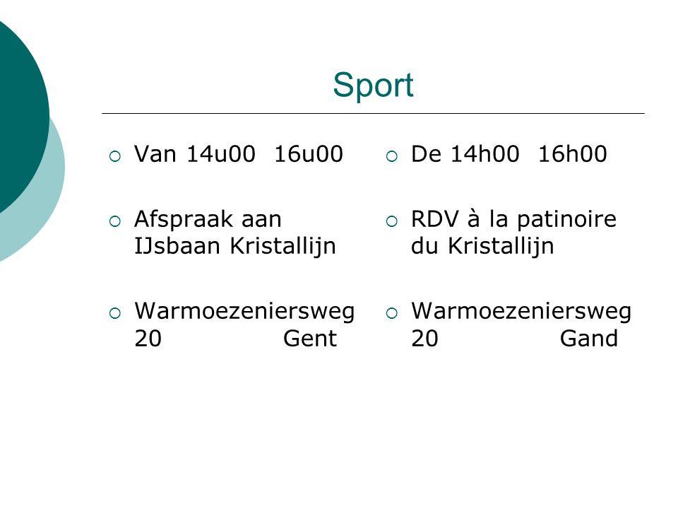 Sport  Van 14u00 16u00  Afspraak aan IJsbaan Kristallijn  Warmoezeniersweg 20 Gent  De 14h00 16h00  RDV à la patinoire du Kristallijn  Warmoezeniersweg 20 Gand
