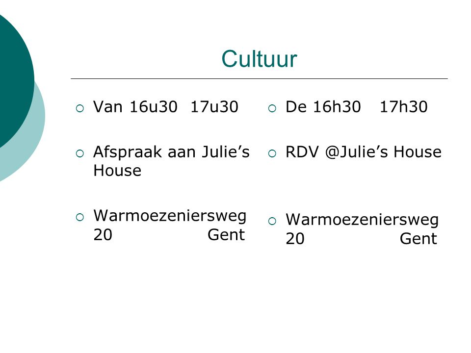 Cultuur  Van 16u30 17u30  Afspraak aan Julie's House  Warmoezeniersweg 20 Gent  De 16h30 17h30  RDV @Julie's House  Warmoezeniersweg 20 Gent