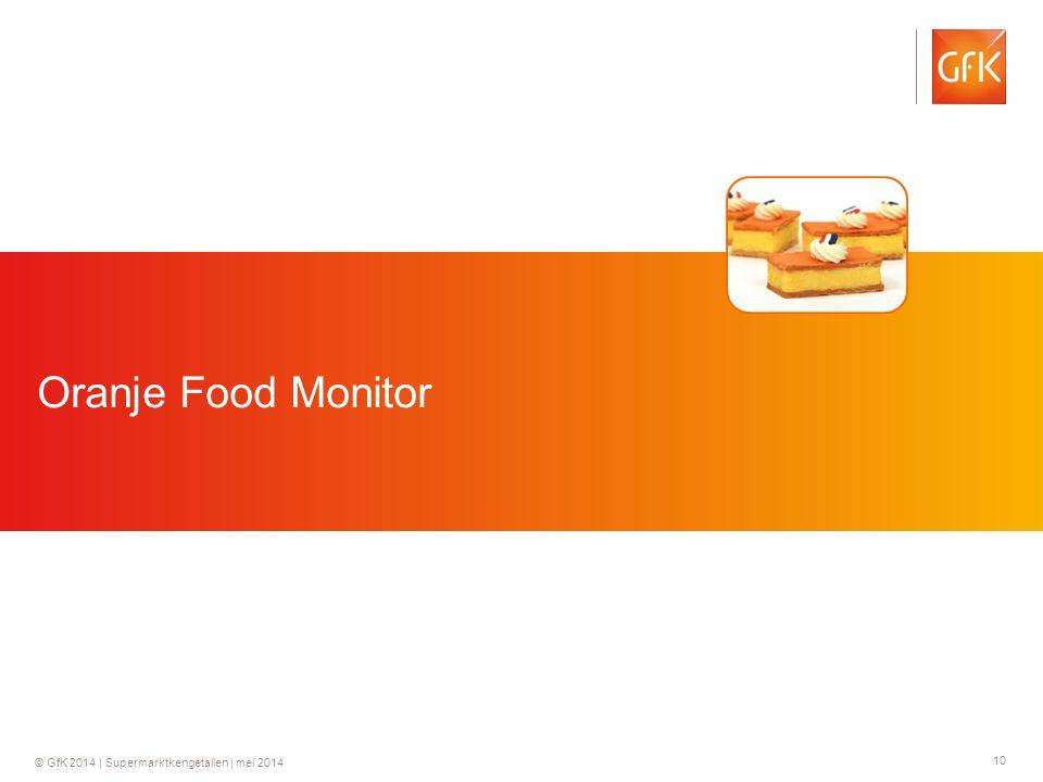 10 © GfK 2014 | Supermarktkengetallen | mei 2014 Oranje Food Monitor