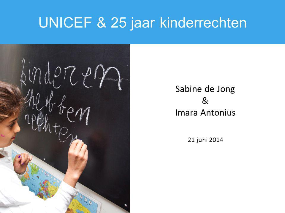 UNICEF & 25 jaar kinderrechten Sabine de Jong & Imara Antonius 21 juni 2014