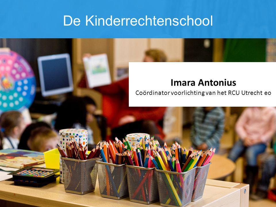 De Kinderrechtenschool Imara Antonius Coördinator voorlichting van het RCU Utrecht eo