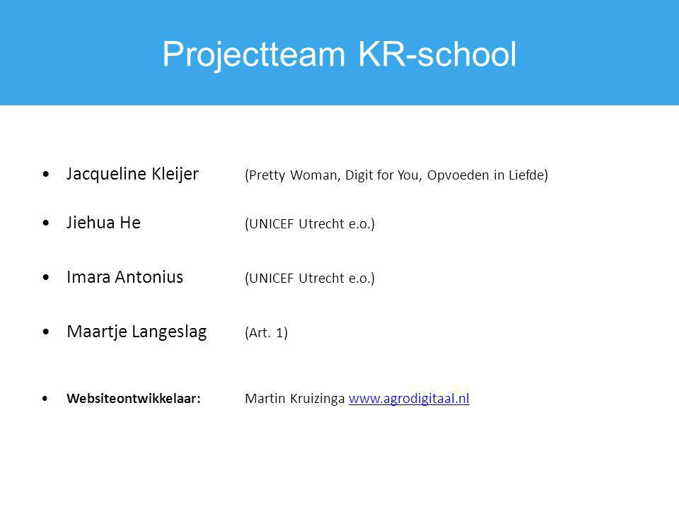 Projectteam KR-school Jacqueline Kleijer (Pretty Woman, Digit for You, Opvoeden in Liefde) Jiehua He (UNICEF Utrecht e.o.) Imara Antonius (UNICEF Utre