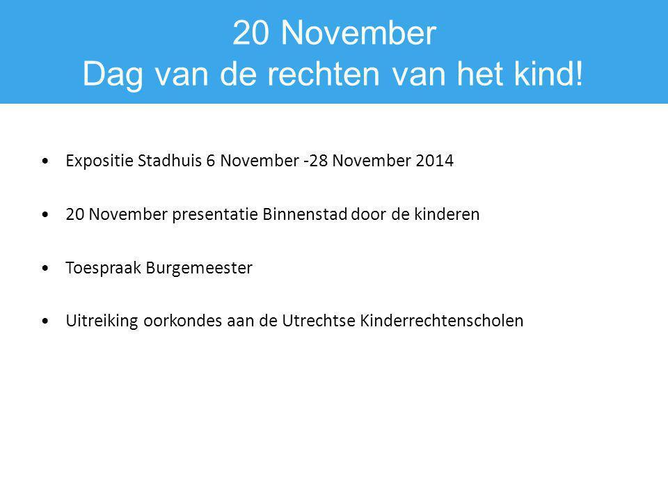20 November Dag van de rechten van het kind! Expositie Stadhuis 6 November -28 November 2014 20 November presentatie Binnenstad door de kinderen Toesp