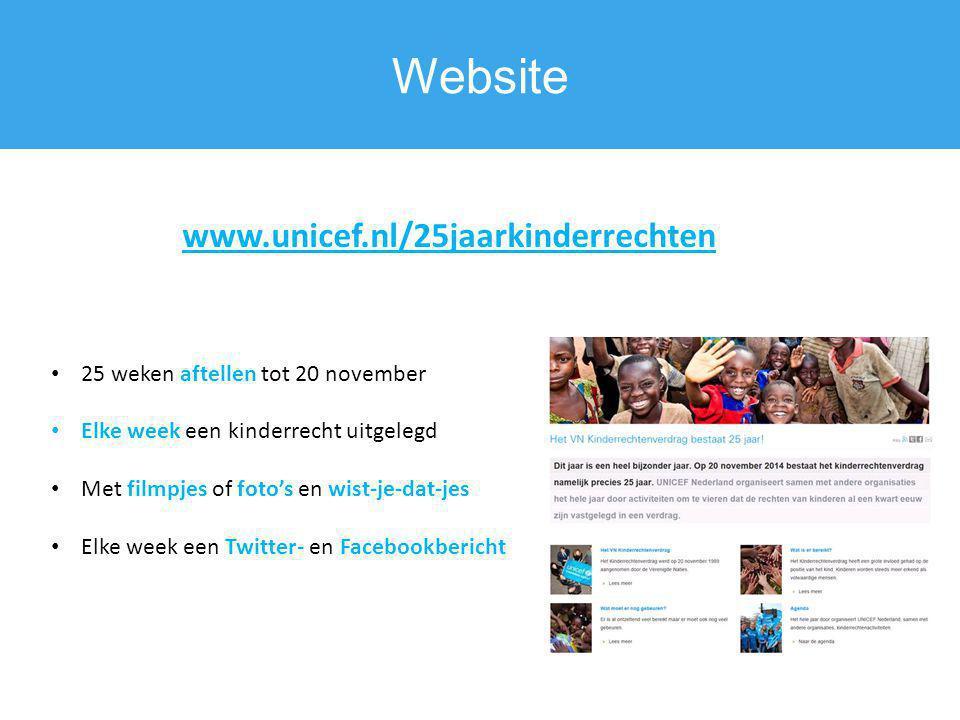 Website www.unicef.nl/25jaarkinderrechten 25 weken aftellen tot 20 november Elke week een kinderrecht uitgelegd Met filmpjes of foto's en wist-je-dat-