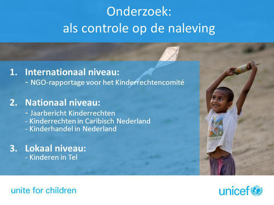 Onderzoek: als controle op de naleving 1.Internationaal niveau: - NGO-rapportage voor het Kinderrechtencomité 2.Nationaal niveau: - Jaarbericht Kinder