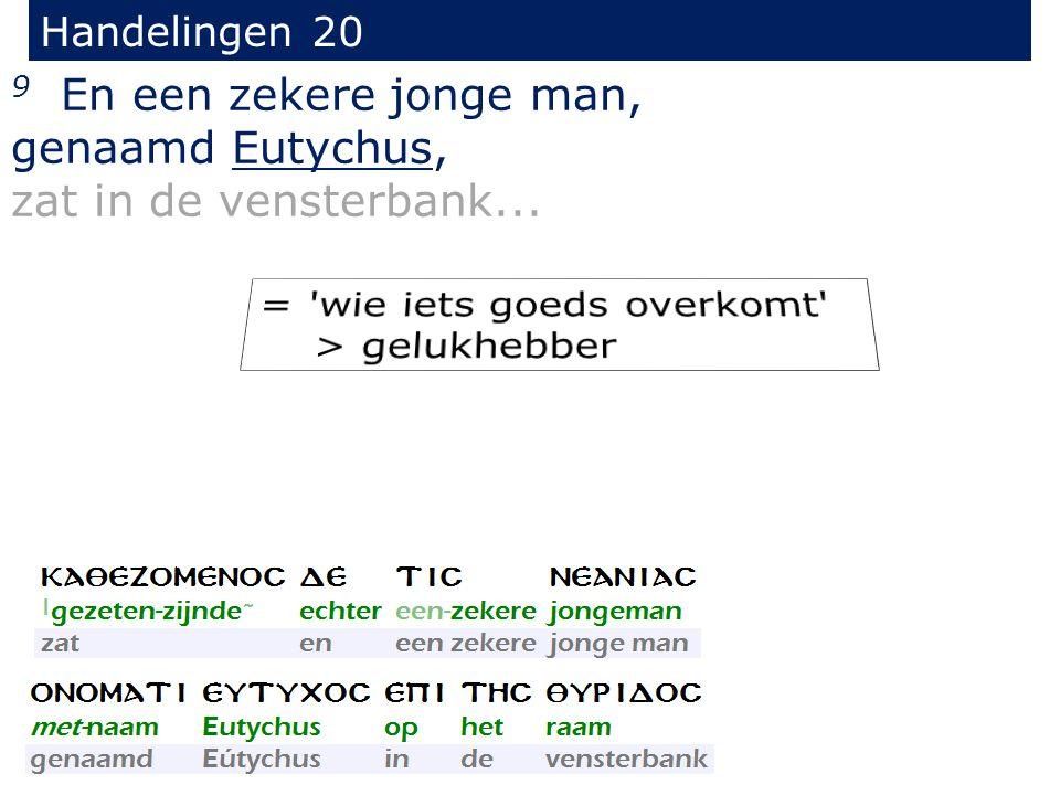 Handelingen 20 9 En een zekere jonge man, genaamd Eutychus, zat in de vensterbank...
