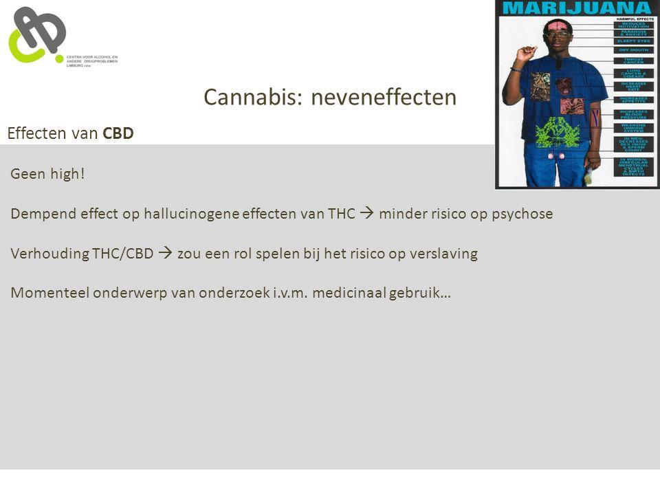 Cannabis: neveneffecten Effecten van CBD Geen high! Dempend effect op hallucinogene effecten van THC  minder risico op psychose Verhouding THC/CBD 