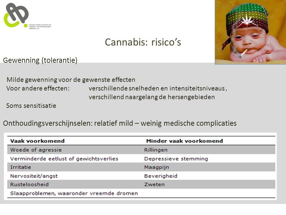 Cannabis: risico's Gewenning (tolerantie) Milde gewenning voor de gewenste effecten Voor andere effecten: verschillende snelheden en intensiteitsnivea