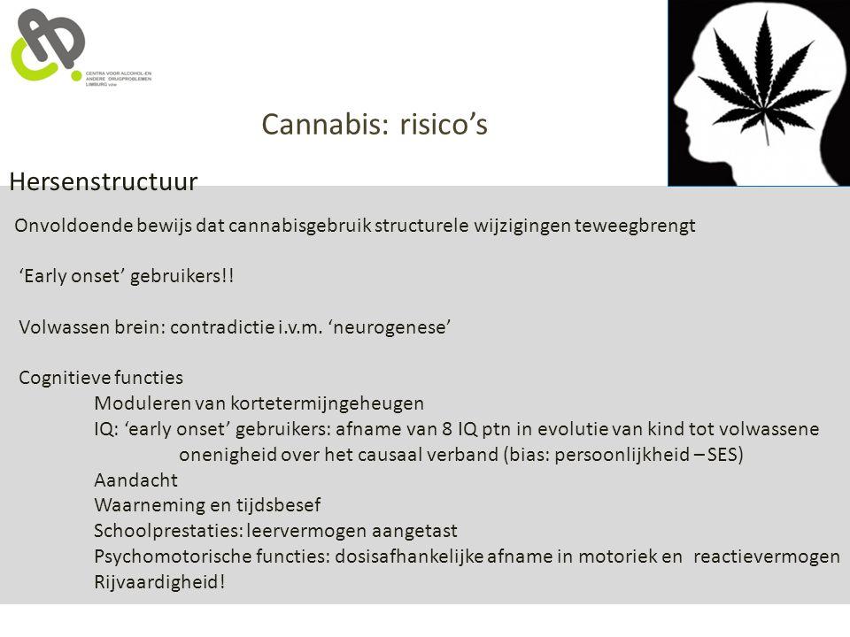 Cannabis: risico's Hersenstructuur Onvoldoende bewijs dat cannabisgebruik structurele wijzigingen teweegbrengt 'Early onset' gebruikers!! Volwassen br