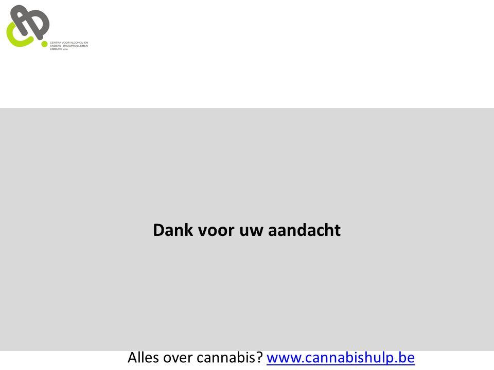 Dank voor uw aandacht Alles over cannabis? www.cannabishulp.bewww.cannabishulp.be