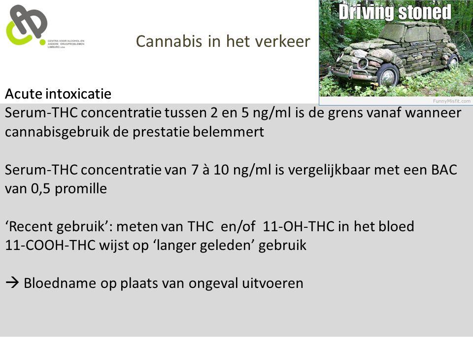 Acute intoxicatie Cannabis in het verkeer Acute intoxicatie Serum-THC concentratie tussen 2 en 5 ng/ml is de grens vanaf wanneer cannabisgebruik de pr