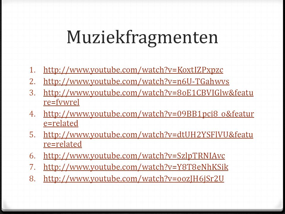 Muziekfragmenten 1. http://www.youtube.com/watch?v=KoxtIZPxpzc http://www.youtube.com/watch?v=KoxtIZPxpzc 2. http://www.youtube.com/watch?v=n6U-TGahwv