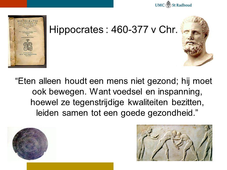 Hippocrates : 460-377 v Chr. Eten alleen houdt een mens niet gezond; hij moet ook bewegen.