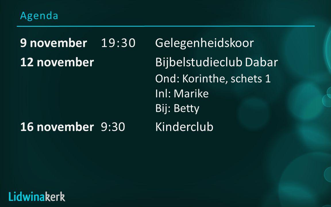 Agenda 9 november19:30Gelegenheidskoor 12 novemberBijbelstudieclub Dabar Ond: Korinthe, schets 1 Inl: Marike Bij: Betty 16 november9:30Kinderclub