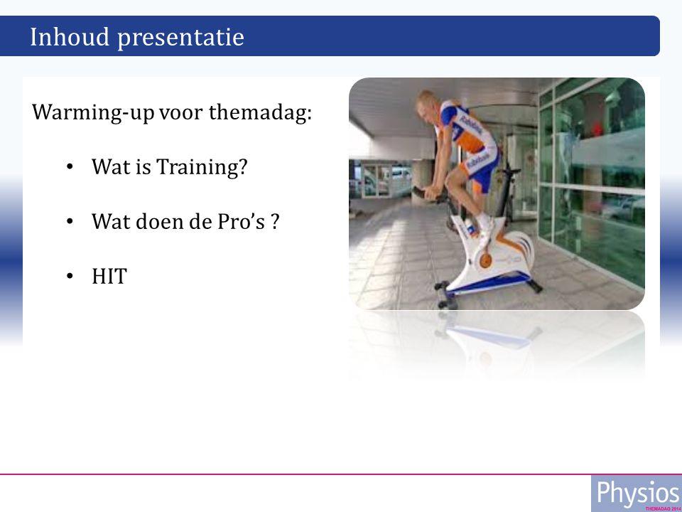 Inhoud presentatie Warming-up voor themadag: Wat is Training? Wat doen de Pro's ? HIT