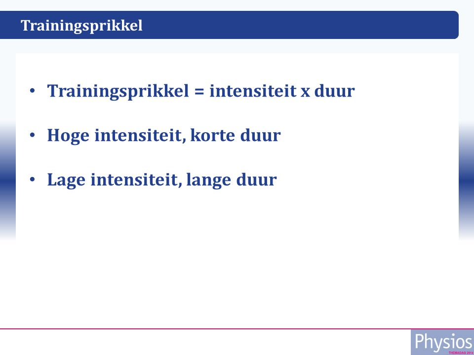 Trainingsprikkel Trainingsprikkel = intensiteit x duur Hoge intensiteit, korte duur Lage intensiteit, lange duur