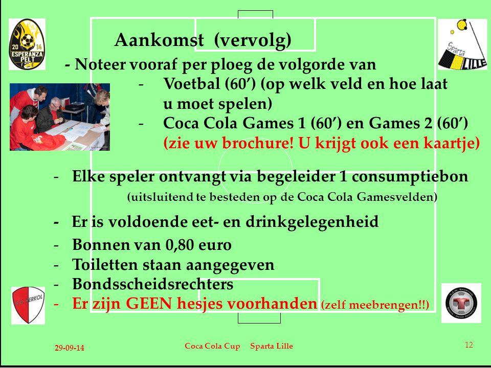 Aankomst (vervolg) - Noteer vooraf per ploeg de volgorde van -Voetbal (60') (op welk veld en hoe laat u moet spelen) -Coca Cola Games 1 (60') en Games