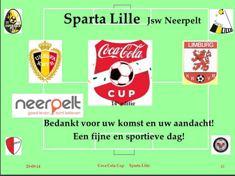 Sparta Lille Jsw Neerpelt Bedankt voor uw komst en uw aandacht! Een fijne en sportieve dag! 29-09-14 Coca Cola Cup Sparta Lille 42
