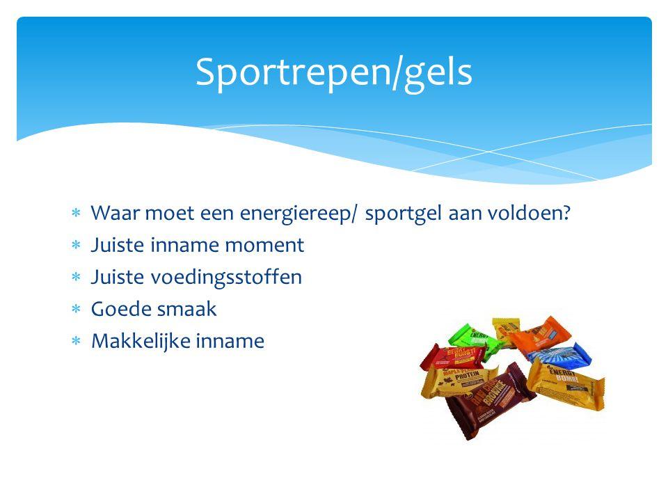  Waar moet een energiereep/ sportgel aan voldoen?  Juiste inname moment  Juiste voedingsstoffen  Goede smaak  Makkelijke inname Sportrepen/gels