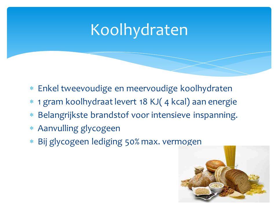  Enkel tweevoudige en meervoudige koolhydraten  1 gram koolhydraat levert 18 KJ( 4 kcal) aan energie  Belangrijkste brandstof voor intensieve inspa