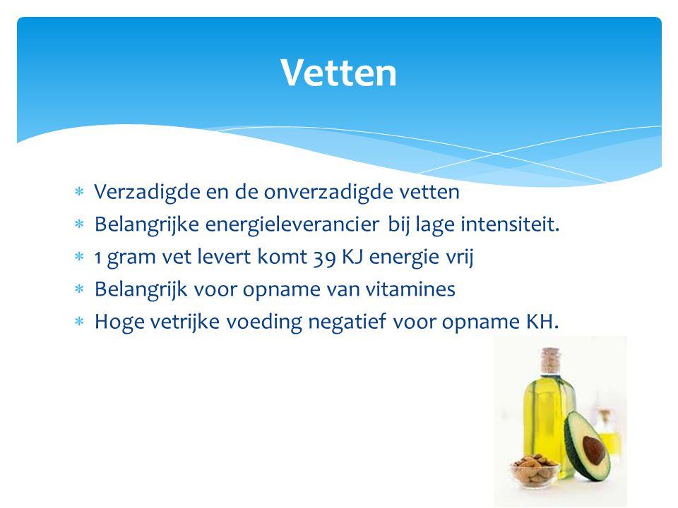  Verzadigde en de onverzadigde vetten  Belangrijke energieleverancier bij lage intensiteit.  1 gram vet levert komt 39 KJ energie vrij  Belangrijk