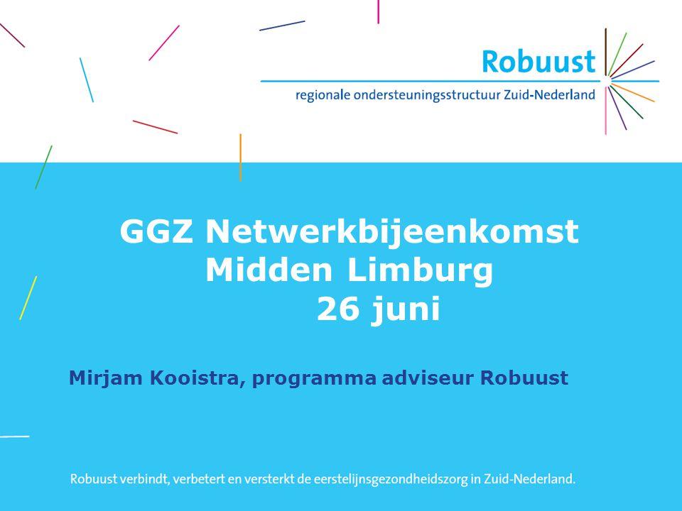 GGZ Netwerkbijeenkomst Midden Limburg 26 juni Mirjam Kooistra, programma adviseur Robuust
