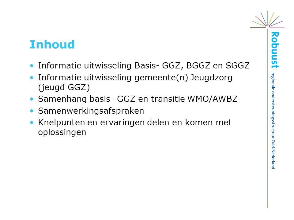 Inhoud Informatie uitwisseling Basis- GGZ, BGGZ en SGGZ Informatie uitwisseling gemeente(n) Jeugdzorg (jeugd GGZ) Samenhang basis- GGZ en transitie WM