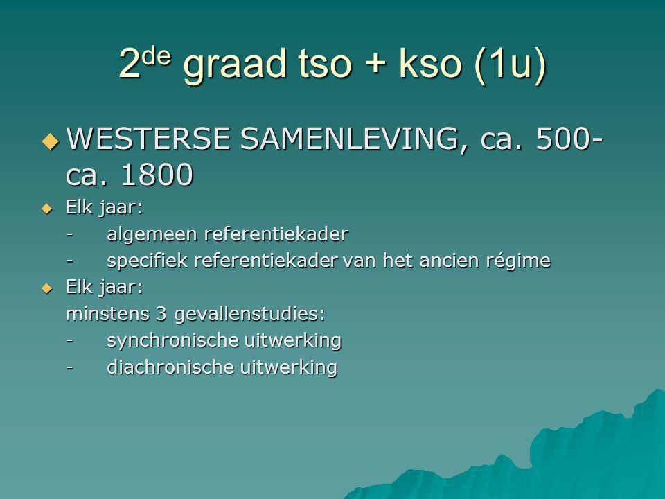 2 de graad tso + kso (1u)  WESTERSE SAMENLEVING, ca. 500- ca. 1800  Elk jaar: -algemeen referentiekader -specifiek referentiekader van het ancien ré