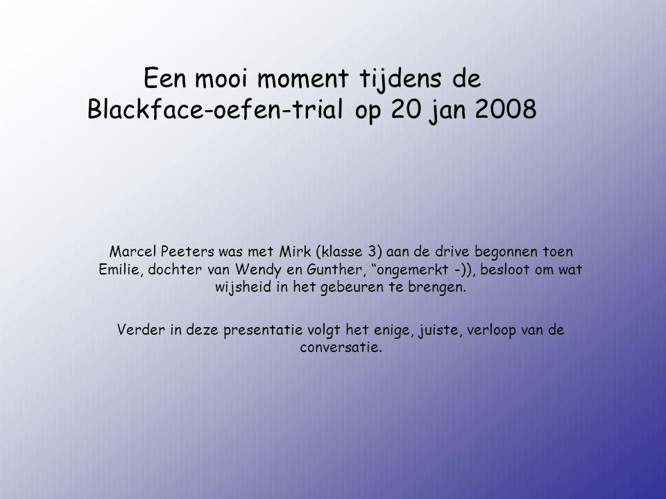 Een mooi moment tijdens de Blackface-oefen-trial op 20 jan 2008 Marcel Peeters was met Mirk (klasse 3) aan de drive begonnen toen Emilie, dochter van Wendy en Gunther, ongemerkt -)), besloot om wat wijsheid in het gebeuren te brengen.