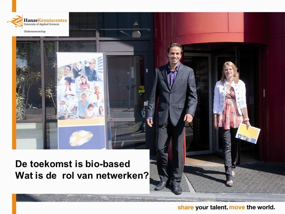 De toekomst is bio-based Wat is de rol van netwerken?