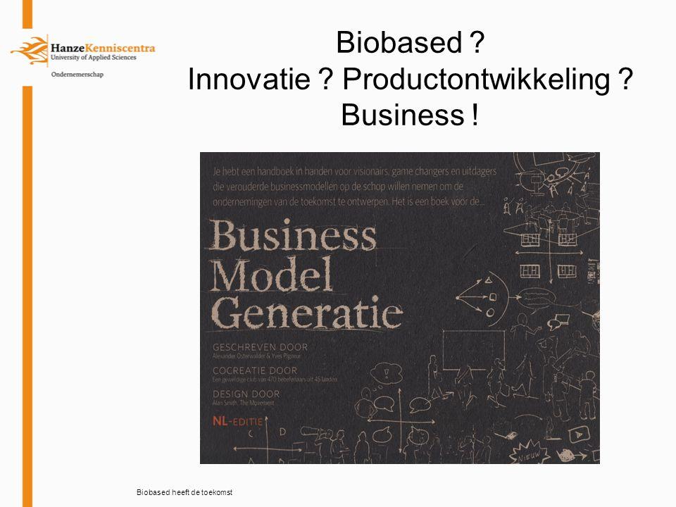 Biobased ? Innovatie ? Productontwikkeling ? Business ! Biobased heeft de toekomst
