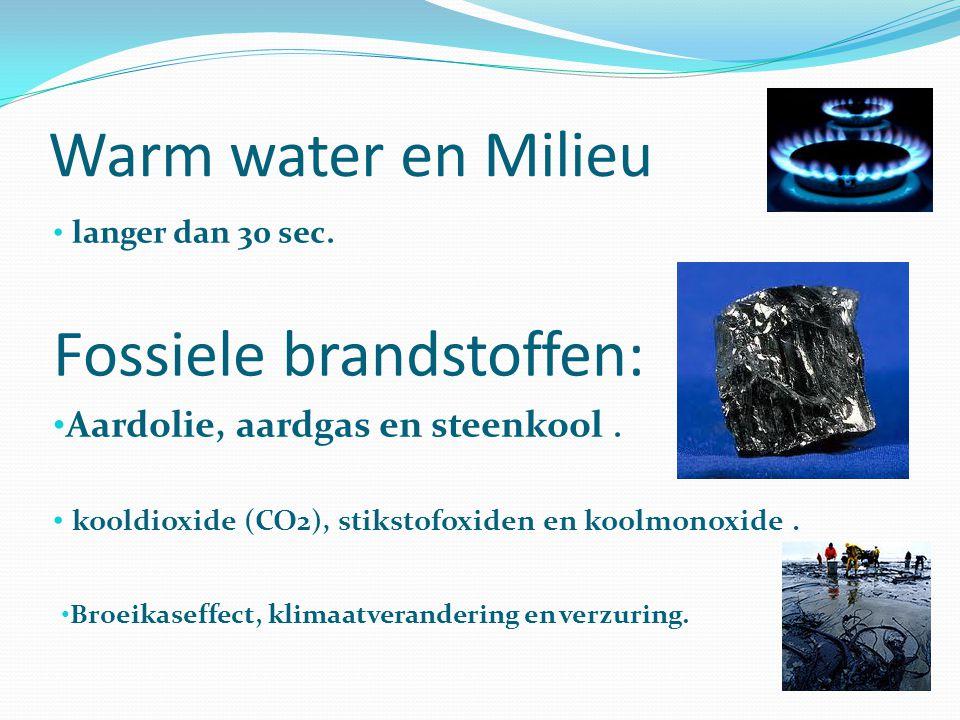 Warm water en Milieu langer dan 30 sec. Fossiele brandstoffen: Aardolie, aardgas en steenkool. kooldioxide (CO2), stikstofoxiden en koolmonoxide. Broe