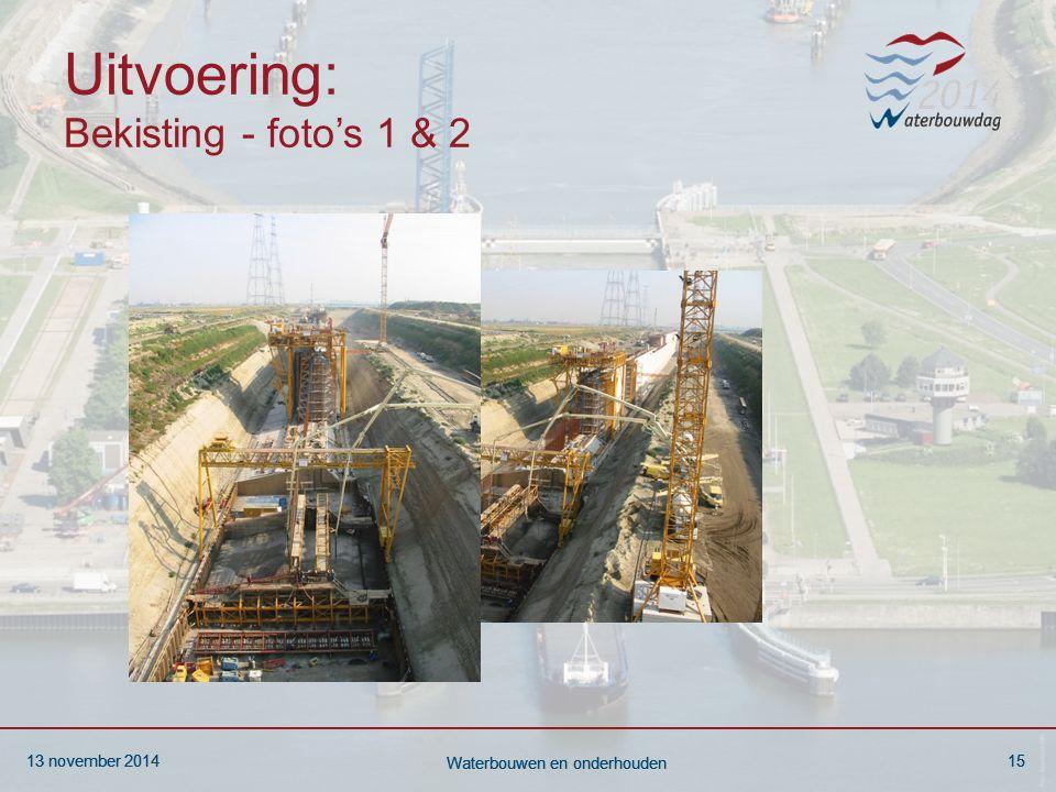 13 november 201415 Waterbouwen en onderhouden 13 november 201415 Waterbouwen en onderhouden 13 november 201415 Waterbouwen en onderhouden Uitvoering: Bekisting - foto's 1 & 2