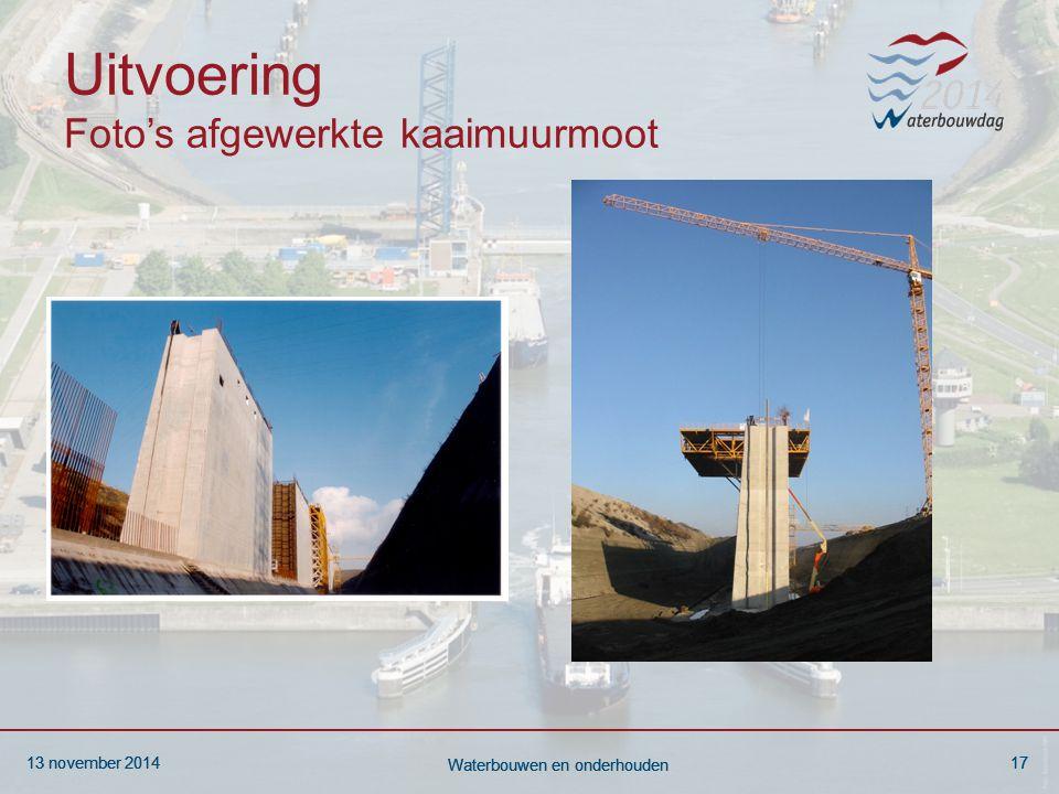 13 november 201417 Waterbouwen en onderhouden 13 november 201417 Waterbouwen en onderhouden 13 november 201417 Waterbouwen en onderhouden Uitvoering Foto's afgewerkte kaaimuurmoot