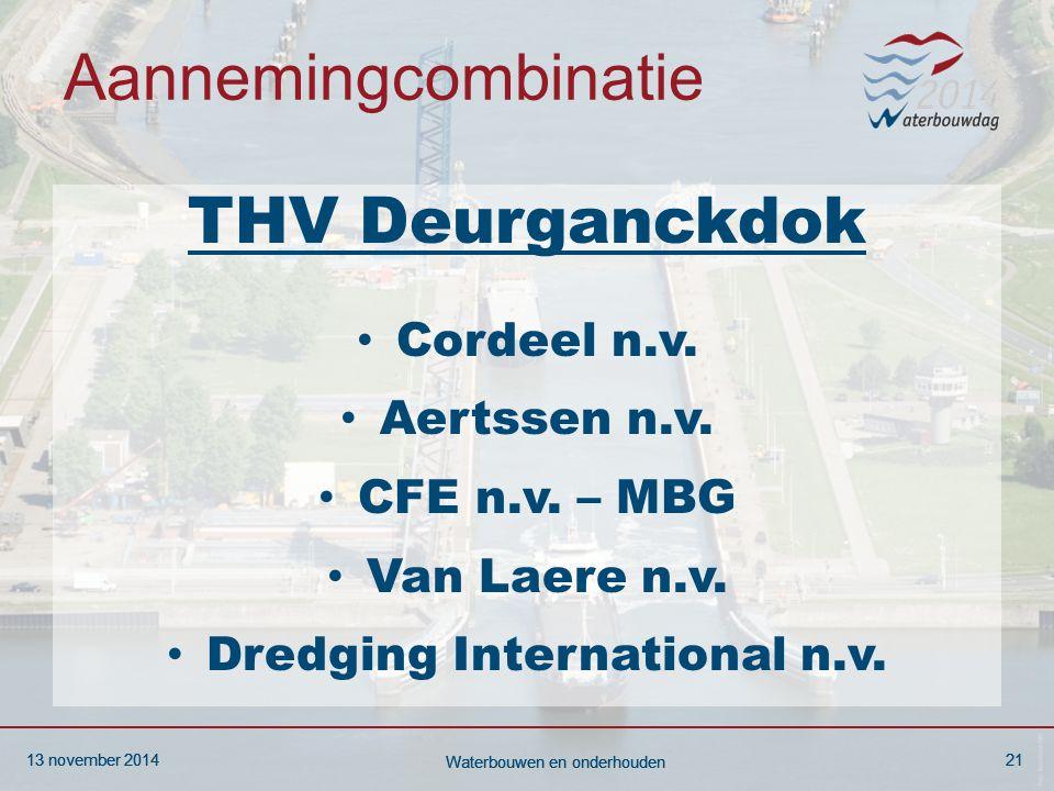 13 november 201421 Waterbouwen en onderhouden 13 november 201421 Waterbouwen en onderhouden 13 november 201421 Waterbouwen en onderhouden Aannemingcombinatie THV Deurganckdok Cordeel n.v.