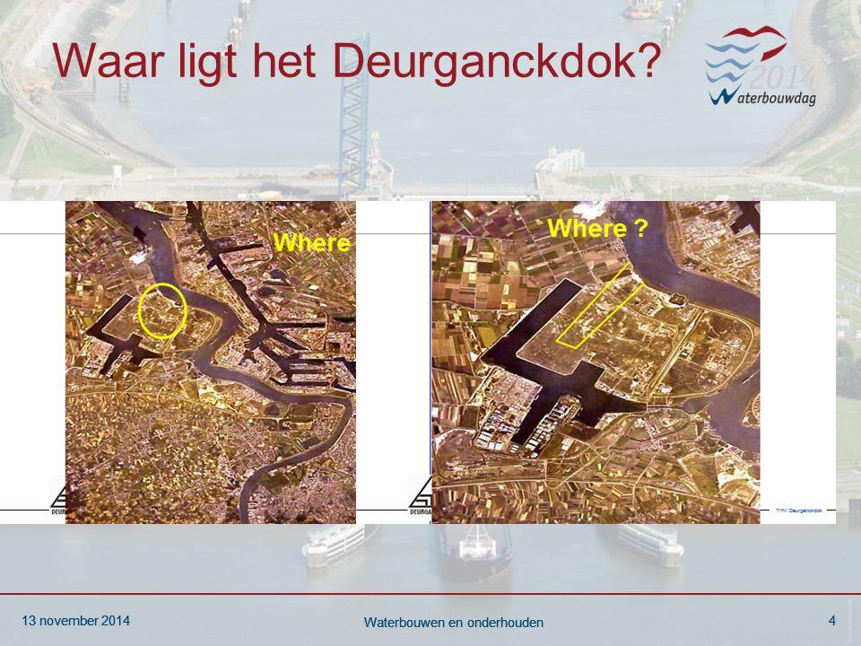 13 november 20144 Waterbouwen en onderhouden 13 november 20144 Waterbouwen en onderhouden 13 november 20144 Waterbouwen en onderhouden Waar ligt het Deurganckdok