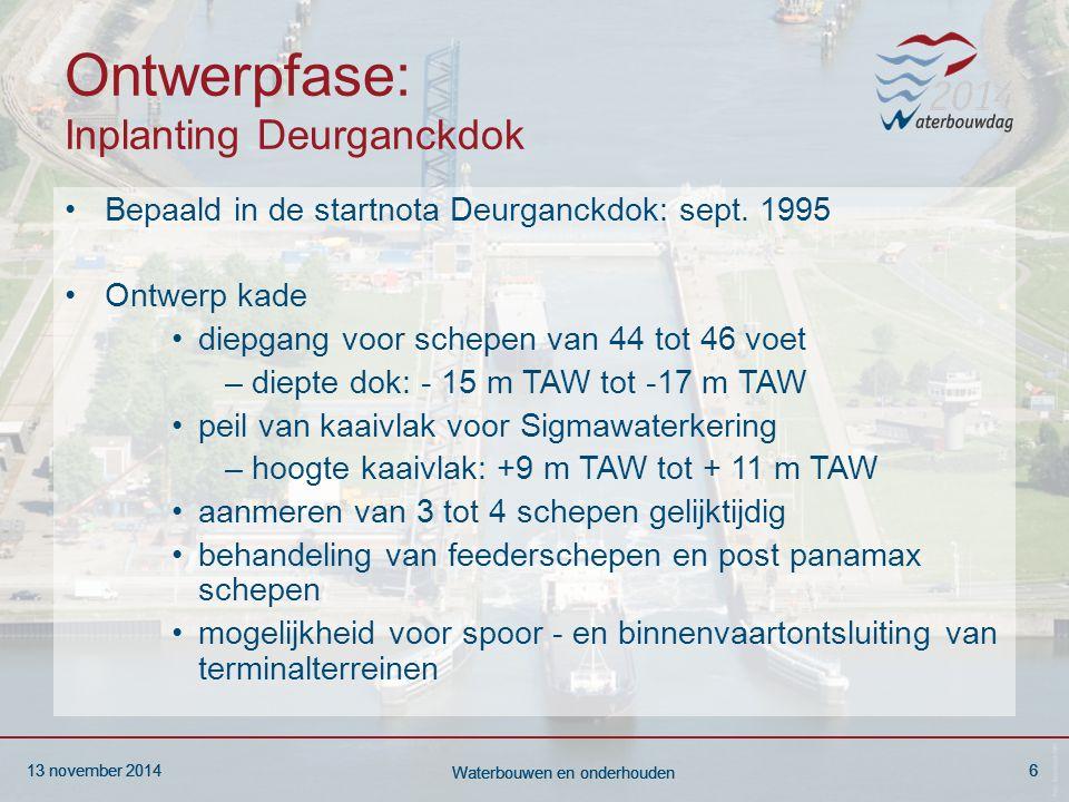 13 november 20146 Waterbouwen en onderhouden 13 november 20146 Waterbouwen en onderhouden 13 november 20146 Waterbouwen en onderhouden Ontwerpfase: Inplanting Deurganckdok Bepaald in de startnota Deurganckdok: sept.